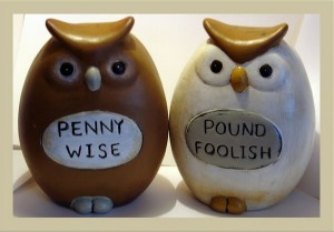 Penny Wise and Pound Foolish